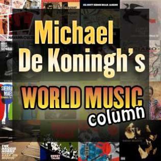 Michael De Koningh's World Music Column