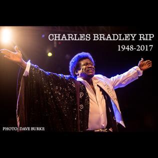 Charles Bradley RIP 1948-2017 @bluesandsoul.com