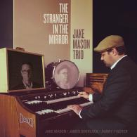 Jake Mason Trio: The Stanger In The Mirror
