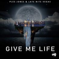 Ples Jones & Late Nite Vegas: Give Me Life (Exceptional Music)