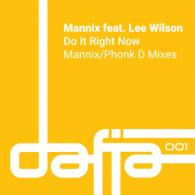 Mannix: Do It Right Now  Ft. Lee Wilson (inc. Phonk D. Remix) Dafia Records