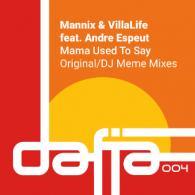 Mannix & VillaLife: Mama Used To Say  Ft. Andre Espeut (Dafia Records)