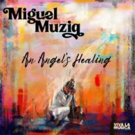 Miguel Muziq: An Angel's Healing (Viva La Música Records) REVIEW @bluesandsoul.com
