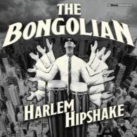 The Bongolian: Harlem Hipshake (Blow Up Records) REVIEW @bluesandsoul.com