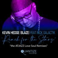 Kevin Hedge (Blaze): Reach For the Stars Ft. Rick Galactik (Atjazz Remixes) Quantize Recordings