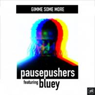 Pausepushers Ft. Bluey: Gimme Some More (Future Spin Records) REVIEW